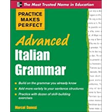 Practice Makes Perfect Advanced Italian Grammar: All You Need to Know for Better Communication (Practice Makes Perfect Series)