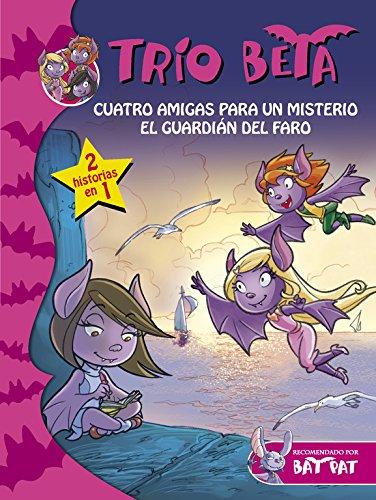 Cuatro amigas para un misterio | El guardián del faro (Trío Beta 1 Y 2): (2 historias en 1) (Bat Pat)