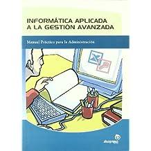 Informática aplicada a la gestión avanzada: Manual práctico para la administración