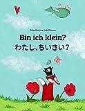 Bin ich klein? わたし、ちいさい?: Deutsch-Japanisch: Mehrsprachiges Kinderbuch. Zweisprachiges Bilderbuch zum Vorlesen für Kinder ab 3-6 Jahren (4K Ultra HD Edition) (Weltkinderbuch 17)