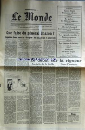 MONDE (LE) [No 11833] du 13/02/1983 - QUE FAIRE DU GENERAL SHARON - LE CABINET BEGIN - DEBAT SUR LA RIGUEUR - YASSER ARAFAT - A SOFIA - LE PALACE DES FILIERES BULGARES - A LYON - LE HUSSARD - LE SENATEUR ET LE PROFESSEUR - ECOUTES TELEPHONIQUES - SPORTS - LES BLEUS DE LA BOXE - SOLIDARITE ET DROITS ACQUIS.