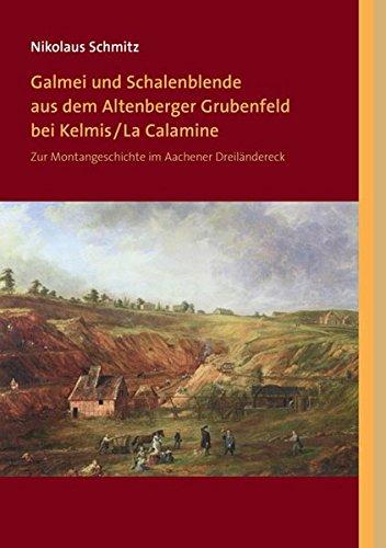 Galmei und Schalenblende aus dem Altenberger Grubenfeld bei Kelmis/La Calamine: Zur Montangeschichte im Aachener Dreiländereck (Berichte aus dem Bergbau)
