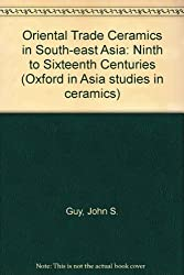Oriental Trade Ceramics in South-east Asia: Ninth to Sixteenth Centuries (Oxford in Asia studies in ceramics)