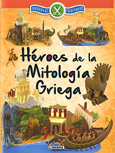 Héroes de la mitología Griega (Maquetas recortables) por Susaeta Ediciones S A