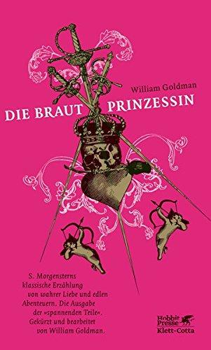 Die Brautprinzessin: S. Morgensterns klassische Erzählung von wahrer Liebe und edlen Abenteuern. Die Ausgabe der