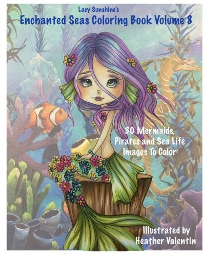 Lacy Sunshine's Enchanted Seas Coloring Book Volume 8: Mermaids, Pirates, and Sea Life (Lacy Sunshine Coloring Book) por Heather Valentin