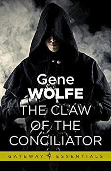The Claw Of The Conciliator: Urth: Book of the New Sun Book 2 by [Wolfe, Gene]