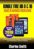 Kindle Fire HD 8 & 10: Basic to Advance Users Guide: Fast & Easy Ways to Master Your Kindle Fire HD and Troubleshoot Common Problems (Advanced Hacks 2018 Update) (English Edition)