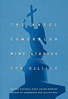 The Angel Esmeralda: Nine Stories (English Edition) von [DeLillo, Don]