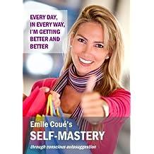 SELF MASTERY through conscious autosuggestion (Illustrated) (English Edition)