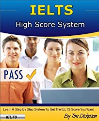 IELTS High Score System (2013) - Learn How To Identify & Answer Every Question With A High Score! (English Edition)