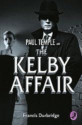 Paul Temple and the Kelby Affair (A Paul Temple Mystery)