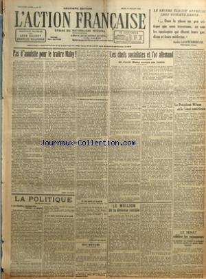 ACTION FRANCAISE (L') [No 197] du 17/07/1919 - PAS D'AMNISTIE POUR LE TRAITRE MALVY PAR LEON DAUDET - LA POLITIQUE - I - LES CHAMBRES VOUDRONT-ELLES REALISER LA VICTOIRE - II - LES CHEFS SOCIALISTES ET LA TRAITE - III - DECONVENUE FATALE D'UN PRINCIPE FAUX - IV - LES PARTIS ET LA PATRIE PAR CHARLES MAURRAS - ECHOS - LES CHEFS SOCIALISTES ET L'OR ALLEMAND - OU L'EXILE MALVY OCCUPE SES LOISIRS PAR M. P. - LE MILLION DE LA DEFENSE SOCIALE PAR CH. M. - LE PRESIDENT WILSON ET LE SENAT AMERICAIN PAR
