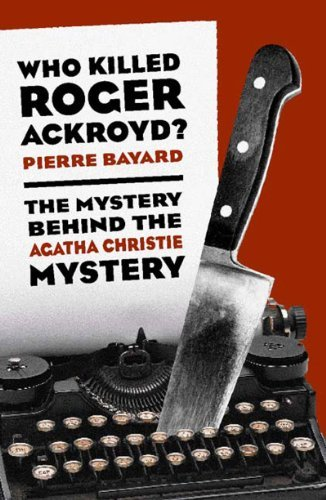Who Killed Roger Ackroyd?: The Mystery Behind the Agatha Christie Mystery by Pierre Bayard (2000-06-01)