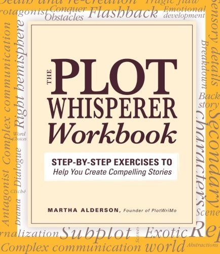 The Plot Whisperer Workbook: Step-by-Step Exercises to Help You Create Compelling Stories: Written by Martha Alderson Founder of PlotWriMo, 2012 Edition, (Workbook) Publisher: Adams Media Corporation [Paperback]