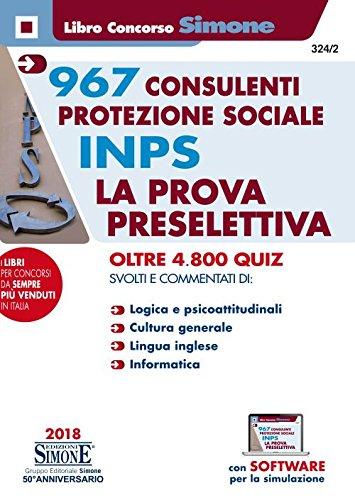 967 consulenti protezione sociale INPS. La prova preselettiva. Oltre 4800 quiz svolti e commentati. Con software di simulazione