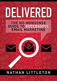 Delivered: The No-nonsense Guide to Successful Email Marketing by [Littleton, Nathan]
