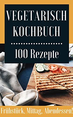 100 Vegetarische Rezepte Sammelband Leckere Frühstück Mittag Und