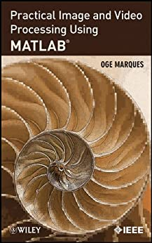 Practical Image and Video Processing Using MATLAB by [Marques, Oge]