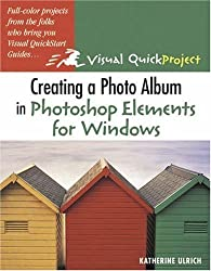 Creating a Photo Album in Photoshop Elements for Windows: Visual QuickProject Guide by Katherine Ulrich (2005-01-27)