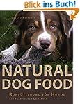 Natural Dog Food: Rohfütterung für Hu...