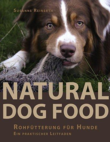 Preisvergleich Produktbild Natural Dog Food: Rohfütterung für Hunde - Ein praktischer Leitfaden