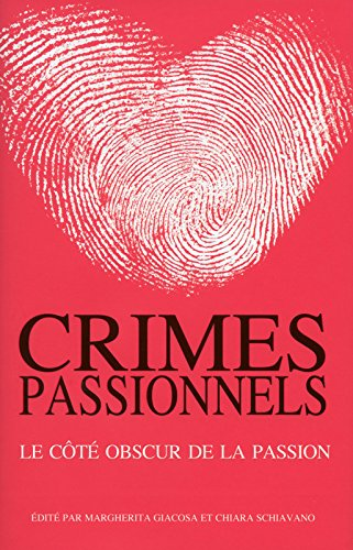 Crimes passionnels : Le côté obscur de la passion par Margherita Giacosa, Chiara Schiavano, Collectif