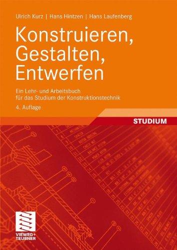 Konstruieren, Gestalten, Entwerfen: Ein Lehr- und Arbeitsbuch für das Studium der Konstruktionstechnik