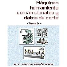 Máquinas herramienta convencionales y datos de corte: Tema IX
