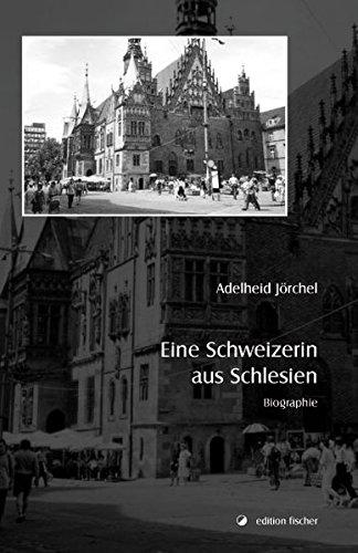 Eine Schweizerin aus Schlesien: Biographie