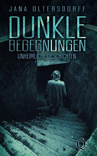 Buchseite und Rezensionen zu 'Dunkle Begegnungen: Unheimliche Geschichten' von Jana Oltersdorff