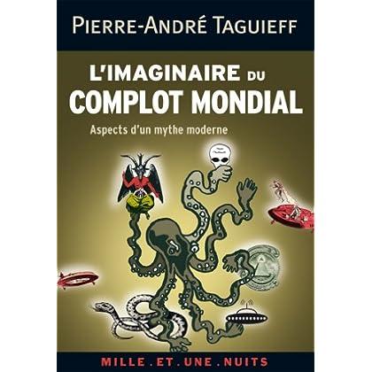 L'imaginaire du complot mondial : Aspects d'un mythe moderne (Les Petits Libres t. 63)