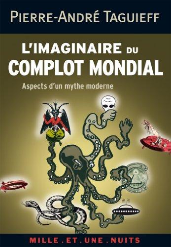 L'imaginaire du complot mondial : Aspects d'un mythe moderne (Les Petits Libres t. 63) par Pierre-André Taguieff