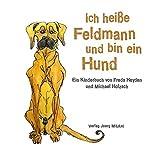 Ich heiße Feldmann und bin ein Hund: Ein Kinderbuch von Freda Heyden und Michael Holzach
