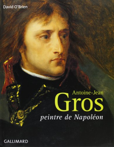 Antoine-Jean Gros: Peintre de Napoléon par David O'Brien