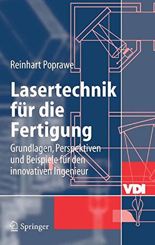 Lasertechnik für die Fertigung: Grundlagen, Perspektiven und Beispiele für den innovativen Ingenieur: Grundlagen, Perspektiven Und Beispiele Fur Den Innovativen Ingenieur (VDI-Buch)