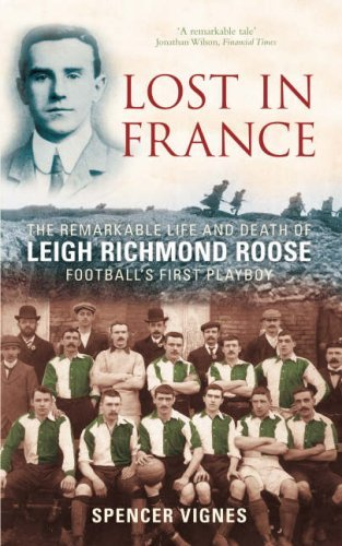 Lost in France: The Remarkable Life and Death of Leigh Richmond Roose, Football's First Play Boy by Spencer Vignes (2007-07-01)