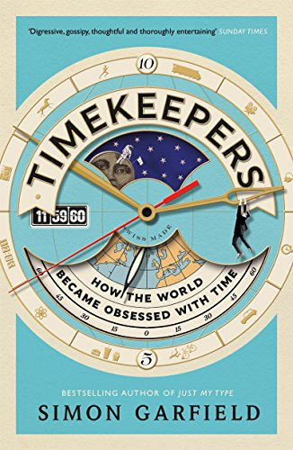 Timekeepers: How the World Became Obsessed With Time (English Edition)