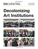 OnCurating Issue 35: Decolonizing Art Institutions