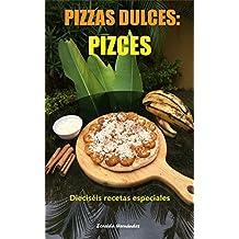 Pizzas dulces: PIZCES: Dieciséis recetas especiales (Spanish Edition)