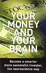 Your Money and Your Brain: Become a Smarter, More Successful Investor, the Neuroscience Way