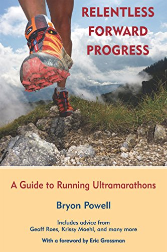 Relentless Forward Progress: A Guide to Running Ultramarathons (Ultramarathon Laufen)