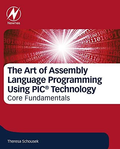 The Art of Assembly Language Programming Using PIC® Technology: Core Fundamentals (English Edition) -