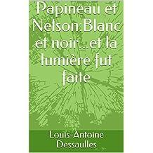 Papineau et Nelson:Blanc et noir...et la lumière fut faite (French Edition)