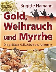 Gold, Weihrauch und Myrrhe: Die größten Heilschätze des Altertums