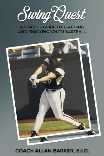 SwingQuest: A Coach's Guide to Teaching and Enjoying Youth Baseball por Allan Barker Ed.D.