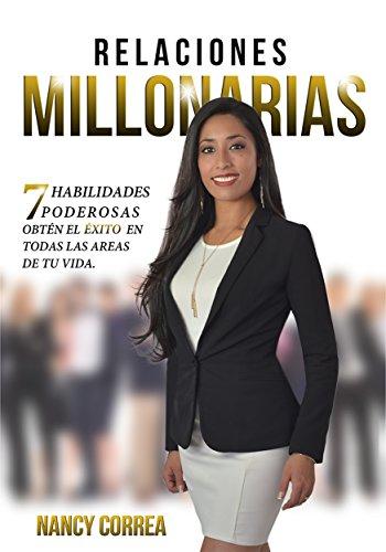 RELACIONES MILLONARIAS: 7 Habilidades Poderosas, Obtén el éxito en todas las áreas de tu vida. por Nancy Correa Garcia
