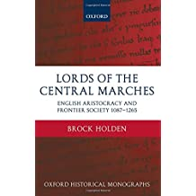Lords of the Central Marches English Aristocracy and Frontier Society, 1087-1265 (Oxford Historical Monographs)