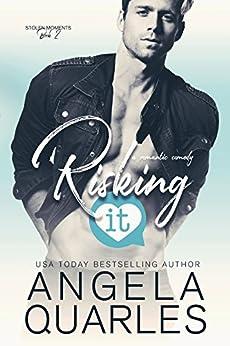 Risking It: A Romantic Comedy (Stolen Moments Book 2) (English Edition) di [Quarles, Angela]