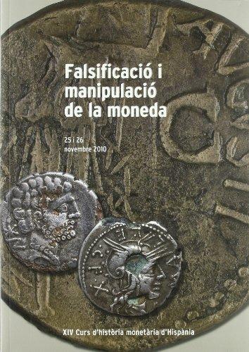 Falsificació i manipulació de la moneda. XIV Curs d'història monetària d'Hispània. 25 i 26 de novembre 2010 (MNAC) por Vv.Aa.